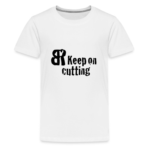 keep on cutting 1 - Teenager Premium T-Shirt