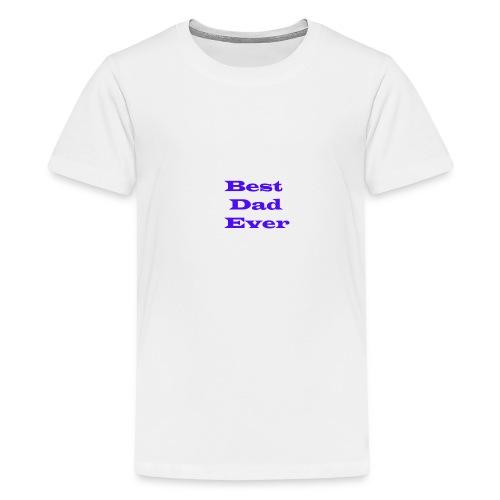 Best Dad Ever - Teenage Premium T-Shirt