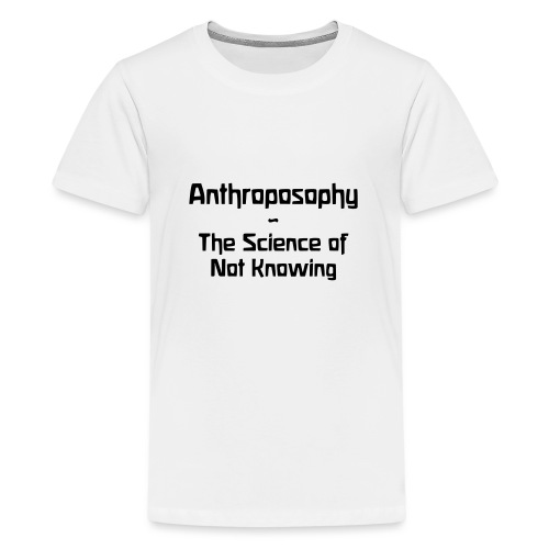 Anthroposophy The Science of Not Knowing - Teenager Premium T-Shirt