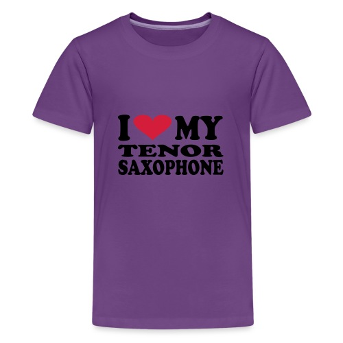I Love My TENOR SAXOPHONE - Teenage Premium T-Shirt