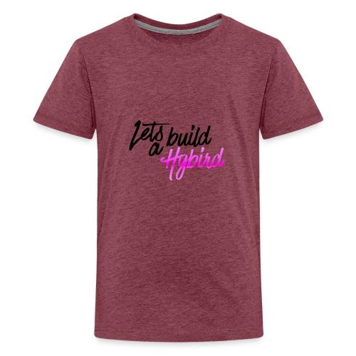 Lets Build A hybrid - Teenage Premium T-Shirt