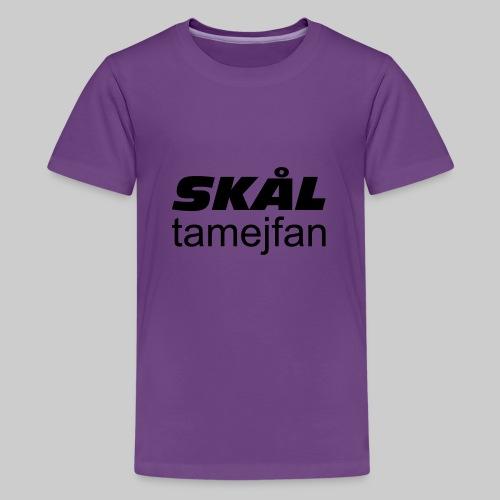 Skål Ta Mej Fan - Premium-T-shirt tonåring