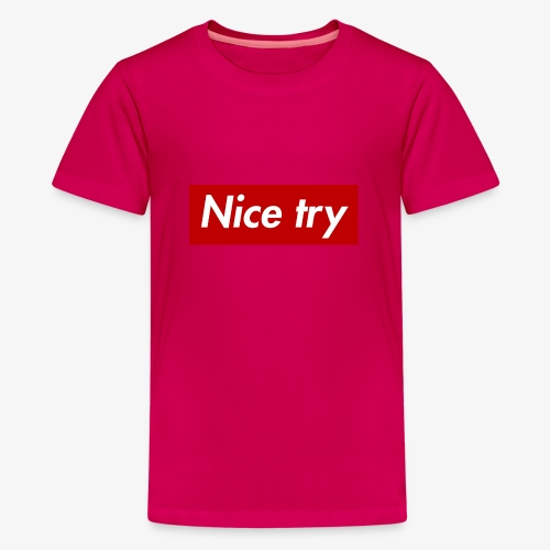 Nice try - Teenager Premium T-Shirt