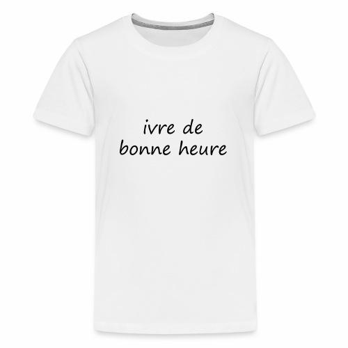 ivre de bonne heure - T-shirt Premium Ado