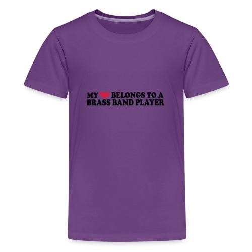 MY HEART BELONGS TO A BRASS BAND PLAYER - Teenage Premium T-Shirt