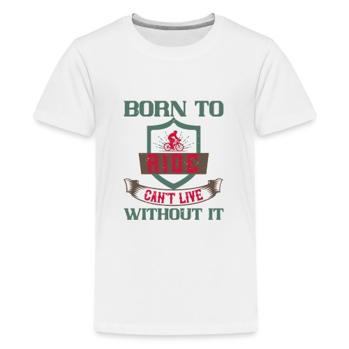 Born to ride can t live without it - Teenage Premium T-Shirt