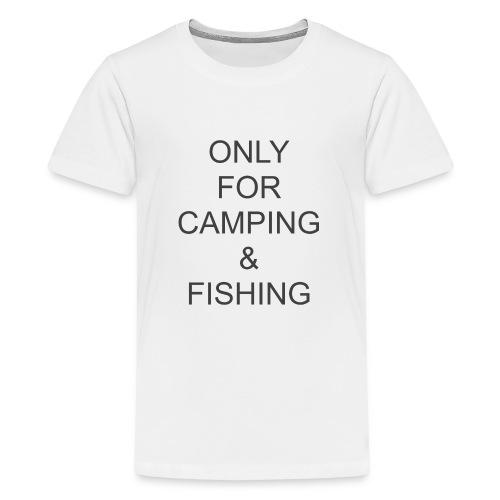 Camping & Fishing - Teenage Premium T-Shirt