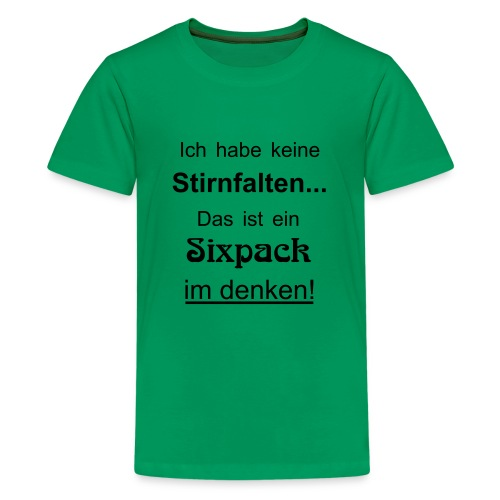 Keine Stirnfalten - das ist ein Sixpack im denken - Teenager Premium T-Shirt