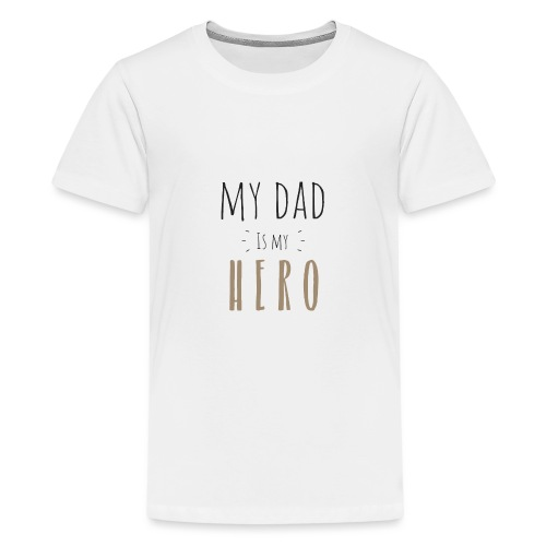 My dad is my Hero - Teenager Premium T-Shirt