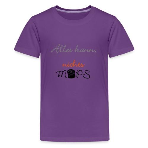 Alles kann nichts Mops - nichts muss - Teenager Premium T-Shirt