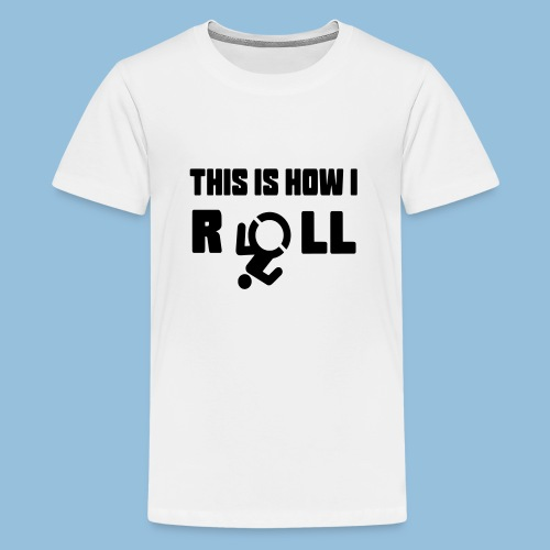 This is how i roll 007 - Teenager Premium T-shirt