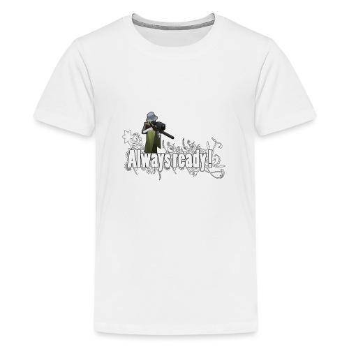Always ready my friends ! - Teenage Premium T-Shirt
