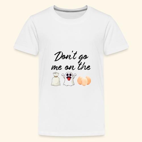 Deutscher Spruch Englisch Don't go me on the Sack - Teenager Premium T-Shirt
