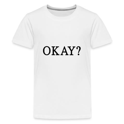 Okay? schwarz - Teenager Premium T-Shirt