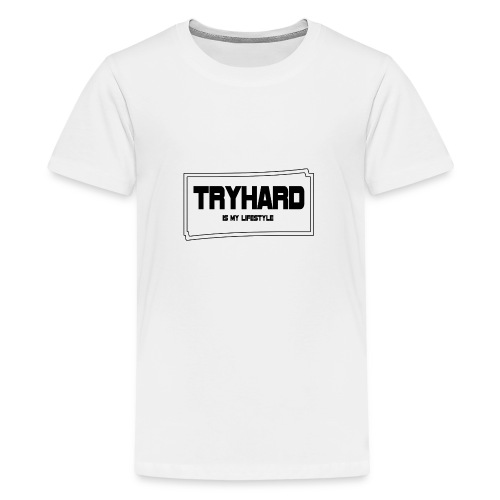 Tryhard is my Lifestyle - Teenager Premium T-Shirt