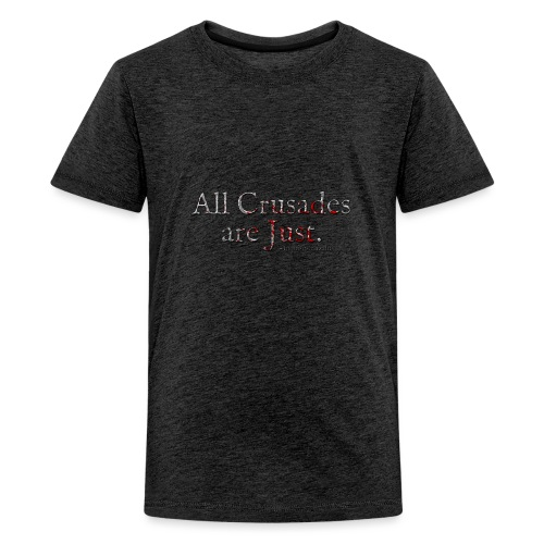 All Crusades Are Just. Alt.1 - Teenage Premium T-Shirt