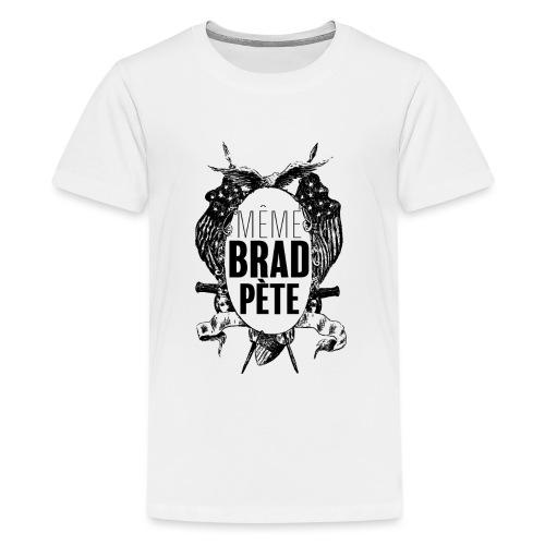 Même Brad Pète - T-shirt Premium Ado
