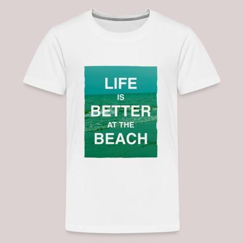 Life is better at beach - Teenager Premium T-Shirt