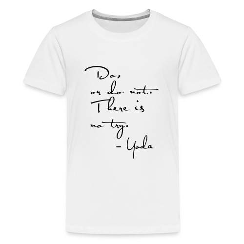 Yoda Quote - Do or do not, there is no try. - Teenage Premium T-Shirt