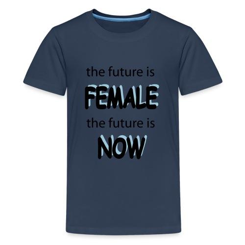 Future Female Now - Teenager Premium T-Shirt