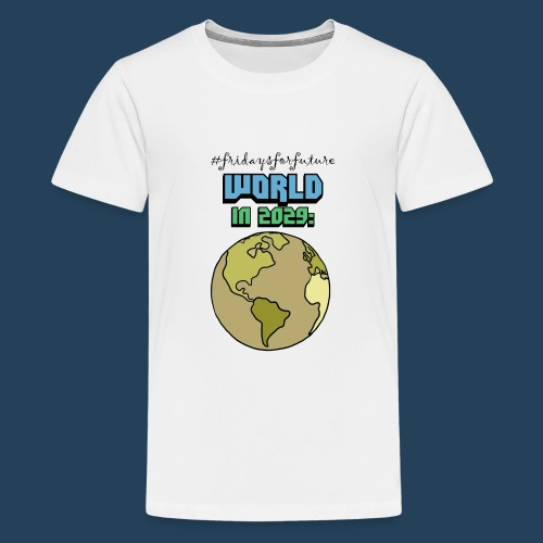 World in 2029 #fridaysforfuture #timetravelcontest - Teenager Premium T-Shirt