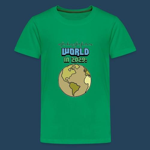 World in 2029 #fridaysforfuture #timetravelcontest - Teenager Premium T-Shirt