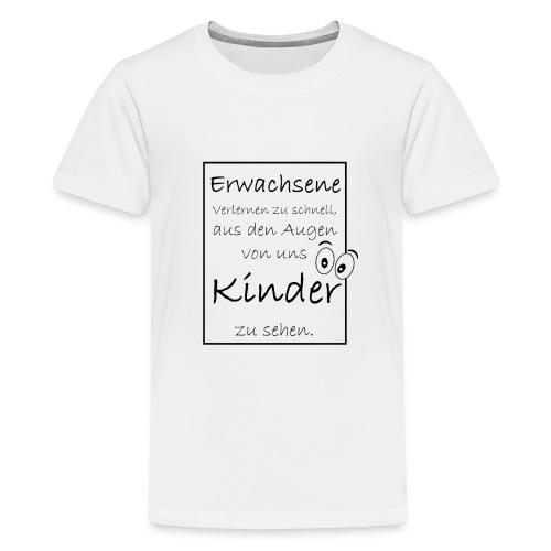 Erwachsene Kinder verlernen . . . - Teenager Premium T-Shirt