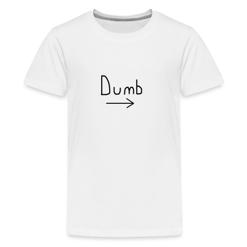 Dumb -> T-shirt - Teenage Premium T-Shirt