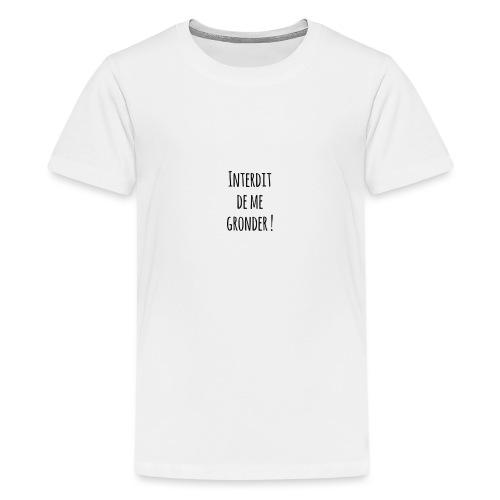 Interdit de me gronder - T-shirt Premium Ado