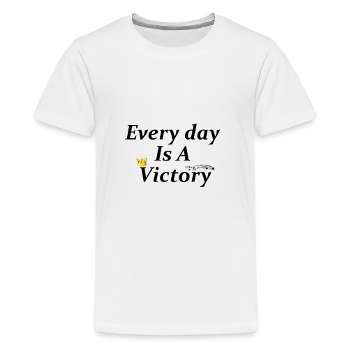 Every Day Is A Victory - T-shirt Premium Ado