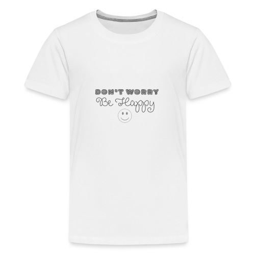 Don't Worry - Be happy - Teenage Premium T-Shirt