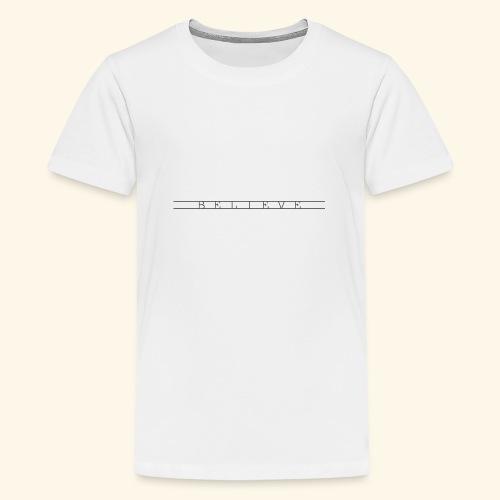 B E L I E V E - Teenage Premium T-Shirt
