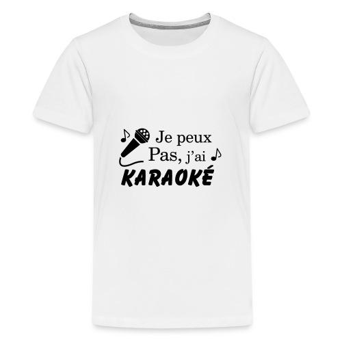Je peux pas j'ai Karaoké - T-shirt Premium Ado