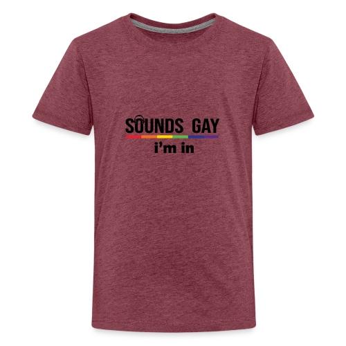 Sounds Gay I m In - Teinien premium t-paita