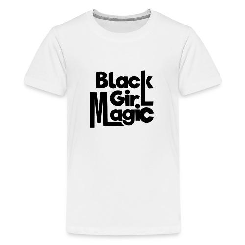 Black Girl Magic 2 Black Text - Teenage Premium T-Shirt
