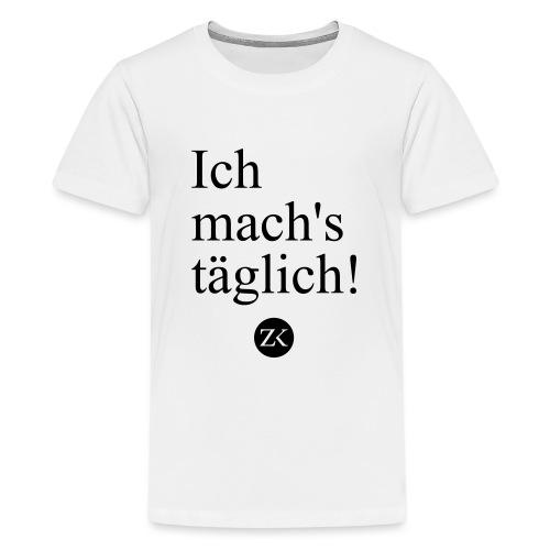Ich mach's täglich! - Teenager Premium T-Shirt