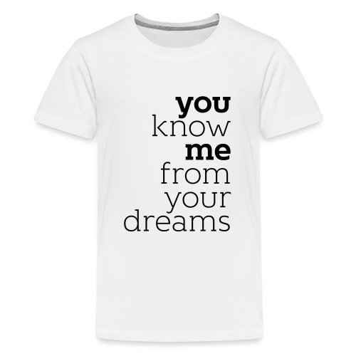 you know me from your dreams - Teenager Premium T-Shirt