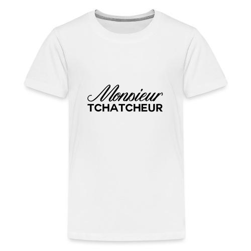 monsieur tchatcheur - T-shirt Premium Ado