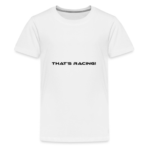 That's Racing! - Teenager Premium T-Shirt