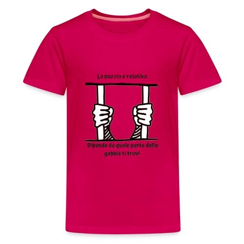 La pazzia è relativa - Maglietta Premium per ragazzi