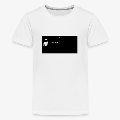 Because - Koszulka młodzieżowa Premium