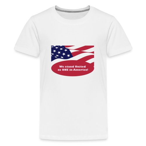 We stand United as ONE in America - Teenage Premium T-Shirt