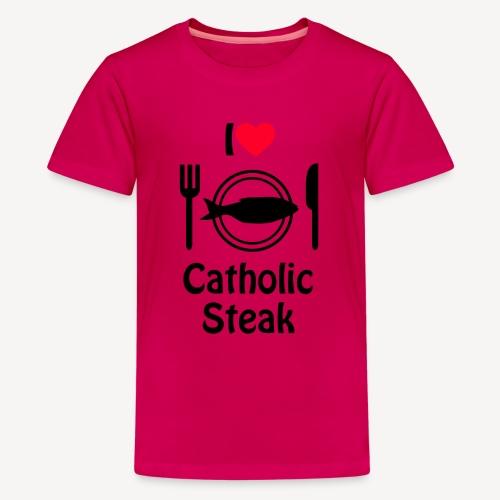 I LOVE CATHOLIC STEAK - Teenage Premium T-Shirt