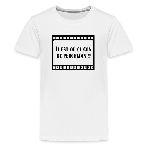 Il est où ce con de perchman ? - T-shirt Premium Ado