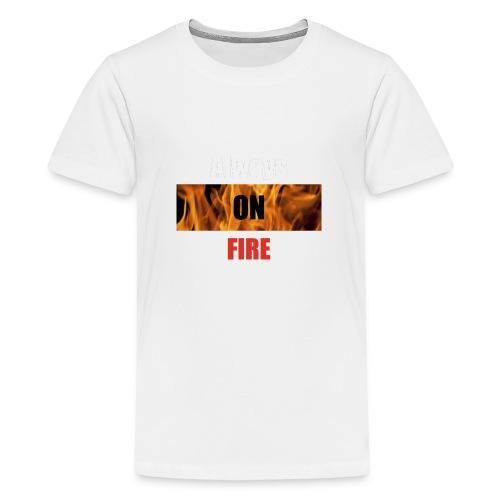 Always on fire - Teenager Premium T-shirt