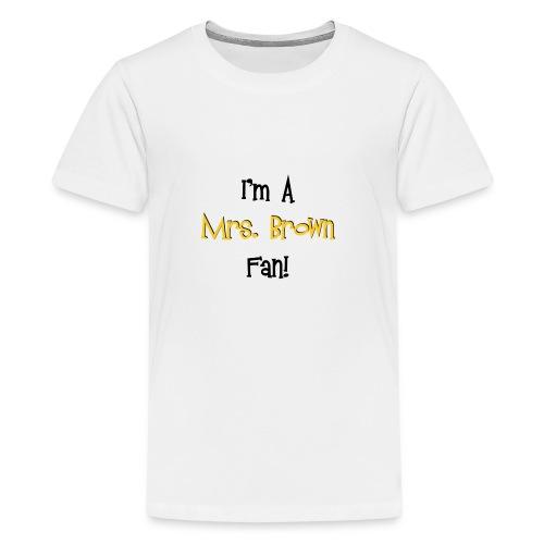 I'm a Mrs. Brown fan! - Teenage Premium T-Shirt