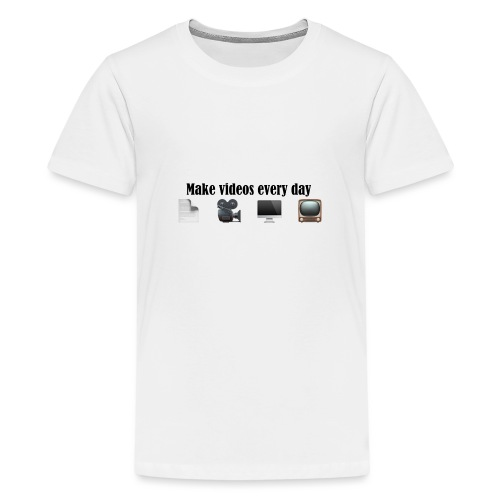 Make Videos every day. - Teenager Premium T-Shirt