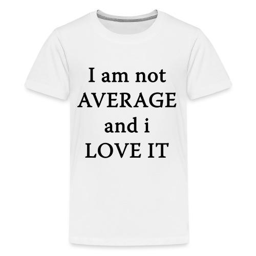 Not AVERAGE and i LOVE IT - Teenage Premium T-Shirt