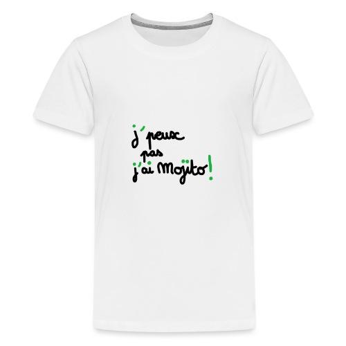 j'peux pas j'ai mojito ! - T-shirt Premium Ado
