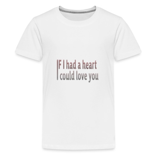if i had a heart i could love you - Teenage Premium T-Shirt